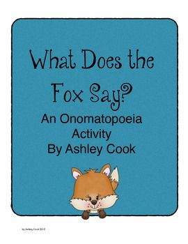 What Does the Fox Say an Onomatopoeia Activity This three day lesson focuses on Onomatopoeias in Poetry Using Ylvis poplar song.   This is includes a teacher note guide with links to support the lesson  An onomatopoeia vocab poster  Two worksheets for the students to complete