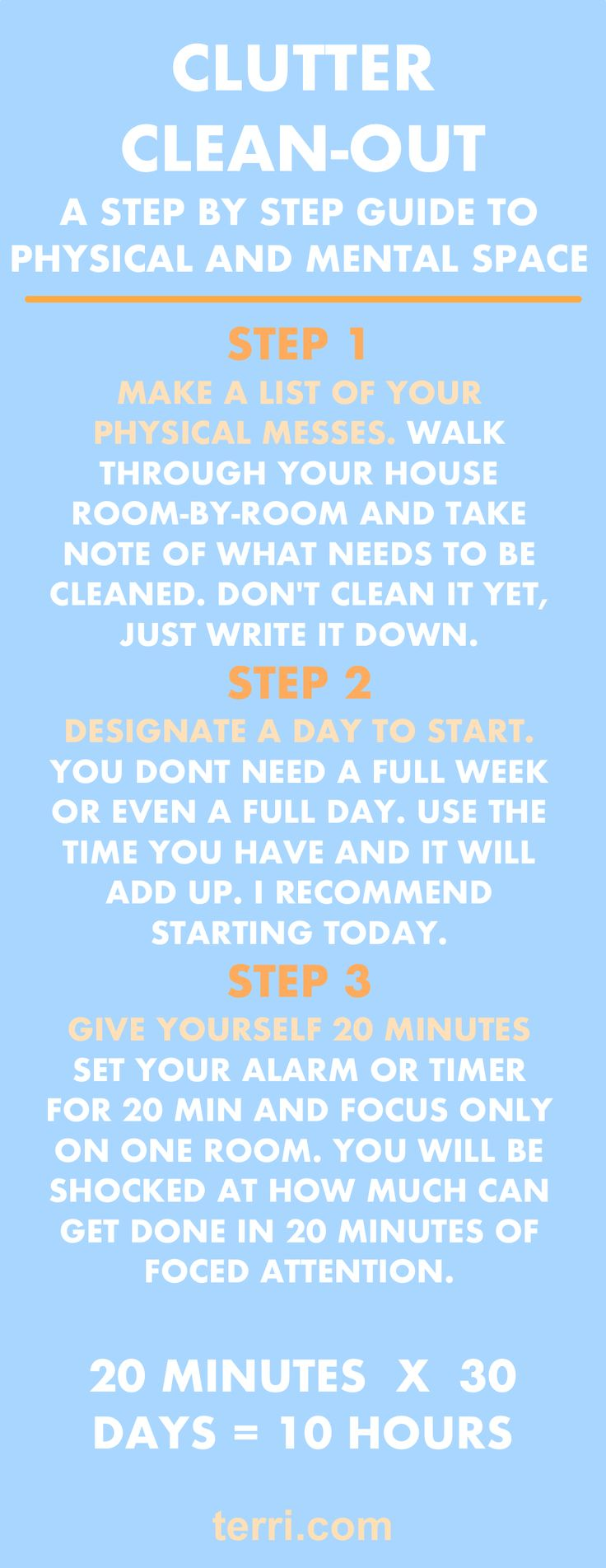 Cleaning your messes allows you to focus, with more energy, on the future. When projects go unfinished, not only do they take up physical space, but they also take up mental space. All of your unfinished projects are draining your energy and stealing your peace. This step by step guide can be used as a great cleaning schedule. These are my cleaning tips, hacks and tricks for physical and mental clutter!  For more success tips visit terri.com