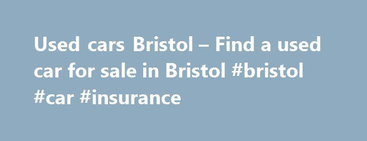 Used cars Bristol – Find a used car for sale in Bristol #bristol #car #insurance http://mauritius.remmont.com/used-cars-bristol-find-a-used-car-for-sale-in-bristol-bristol-car-insurance/  # Used cars for sale in Bristol Hyundai I20 1.2 Comfort 5dr Used cars in Bristol on Auto Trader Auto Trader is the best place to compare cars available for sale in Bristol. We partner with local dealers across England, Wales, Scotland and Northern Ireland to provide you with the biggest choice of cars…