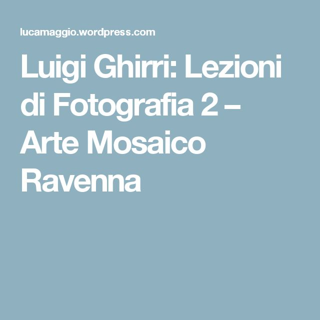 Luigi Ghirri: Lezioni di Fotografia 2 – Arte Mosaico Ravenna