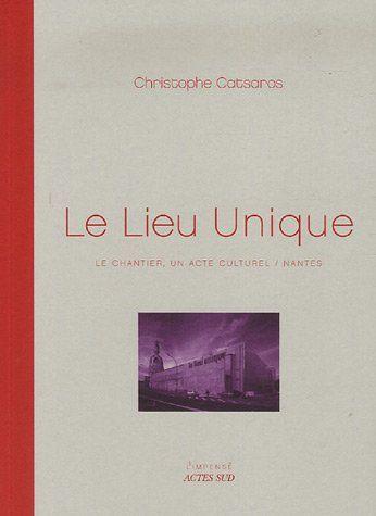 Amazon.fr - Le Lieu Unique : Le chantier, un acte culturel/Nantes - Christophe Catsaros - Livres