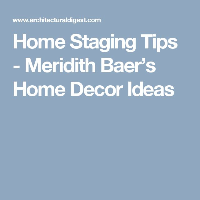Home Staging Tips - Meridith Baer's Home Decor Ideas