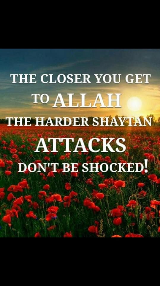 The closer you get to Allah, the harder Shaytan will try to bring you down.   #Faith #Islam