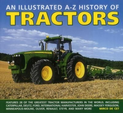 An Illustrated A-Z History of Tractors: Features 28 of the Greatest Tractor Manufacturers in the World, Including...
