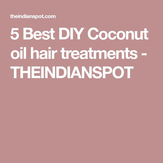 5 Best DIY Coconut oil hair treatments - THEINDIANSPOT