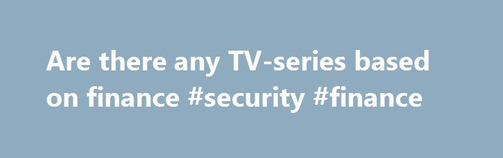 Are there any TV-series based on finance #security #finance http://finance.remmont.com/are-there-any-tv-series-based-on-finance-security-finance/  #tv finance # What an interesting question! You can do a pretty definitive search on IMDB using the tags finance or business, and narrow the genre to TV – drama or comedy. And wow – there are almost NONE. (a few were already listed in the answers below). Is this surprising? Maybe. then again, it […]