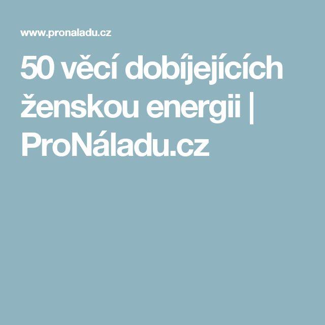 50 věcí dobíjejících ženskou energii | ProNáladu.cz