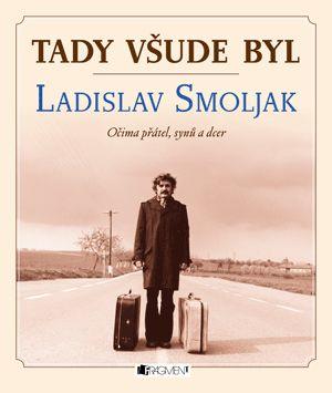 Tady všude byl... Ladislav Smoljak | www.fragment.cz