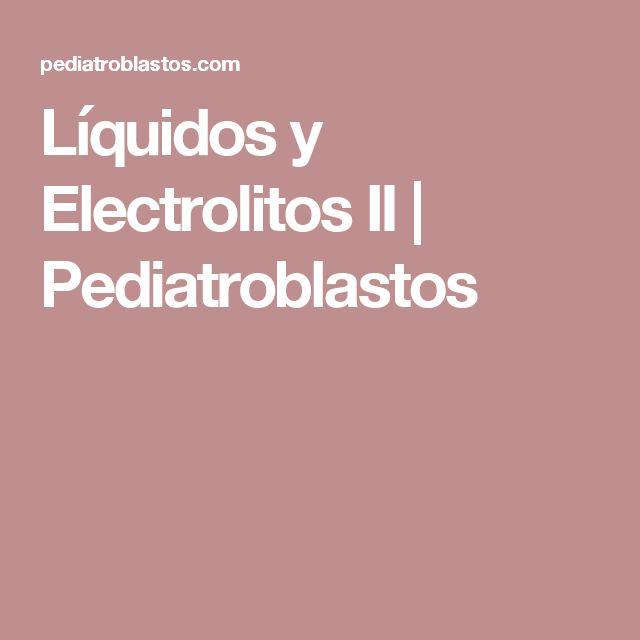 Líquidos y Electrolitos II | Pediatroblastos