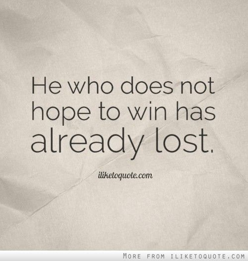 He who does not hope to win has already lost. #hope #quotes #sayings