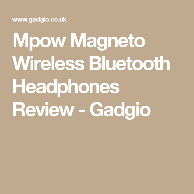 Mpow Magneto Wireless Bluetooth Headphones Review - Gadgio