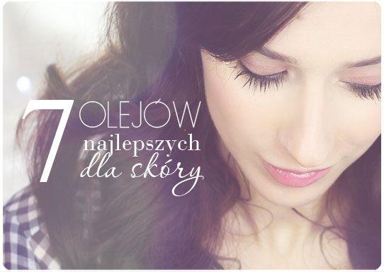 Alina Rose Makeup Blog: 7 najlepszych olejków do pielęgnacji twarzy.