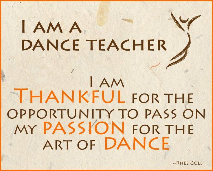 Google Image Result for http://www.dancestudiolife.com/wp-content/uploads/2012/02/Passion-for-the-art.jpg, dance teacher quote, I am a dance teacher