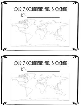 This is a Mini Book to help review or introduce the 7 continents and 5 oceans. There are several different world maps here to show as well as a separate page for each student to identify the shape of each continent. This is also a fill in the blank book where students have to write in the names of each continent