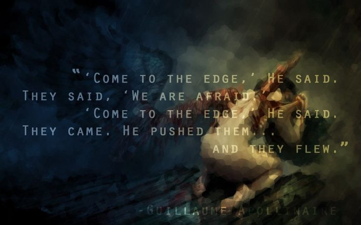"""""""'Come to the edge,' He said."""" – Guillaume Apollinaire"""