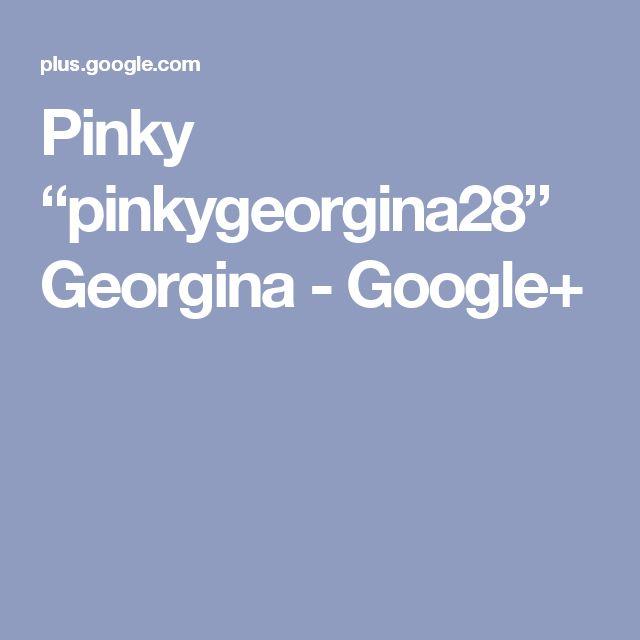 """Pinky """"pinkygeorgina28"""" Georgina - Google+"""