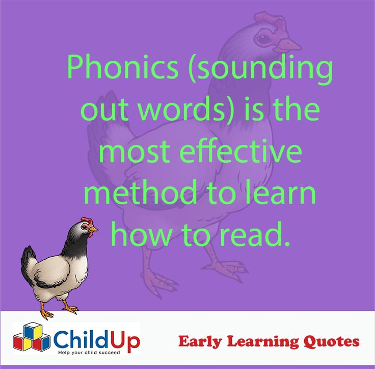 Early Learning Quote 509: Phonics (sounding out words) is the most effective method to learn how to read.