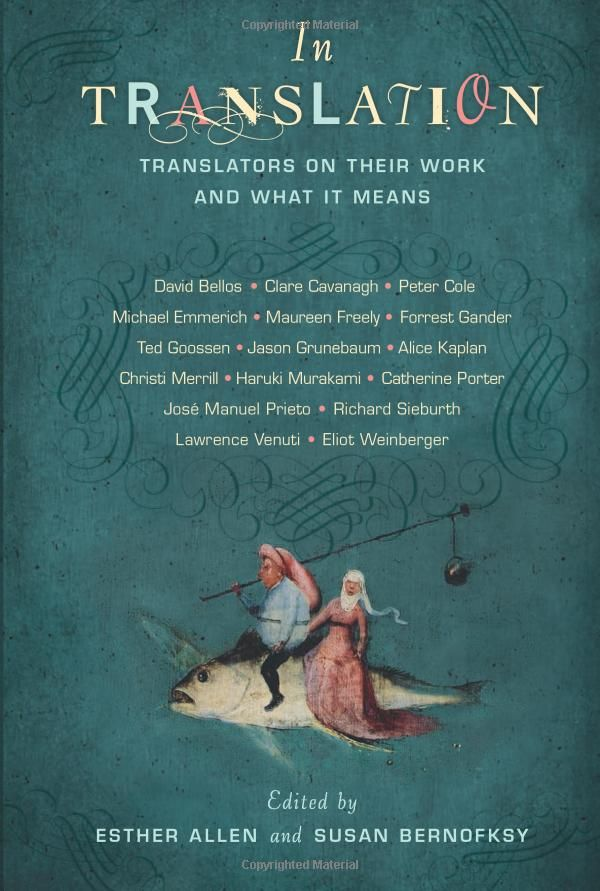In Translation: Translators on Their Work and What It Means: Esther Allen, Susan Bernofsky