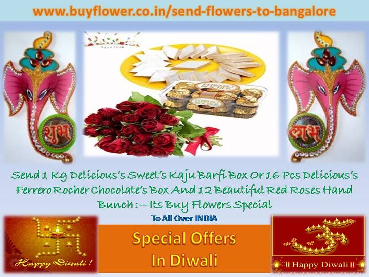 In This HAPPY dEEPAWALI Everybody Can Send Flowers, Sweets, Dry Fruits, Toys And So Many Products to Your family And Your Friends By This Website >>  http://www.buyflower.co.in/send-flowers-to-bangalore