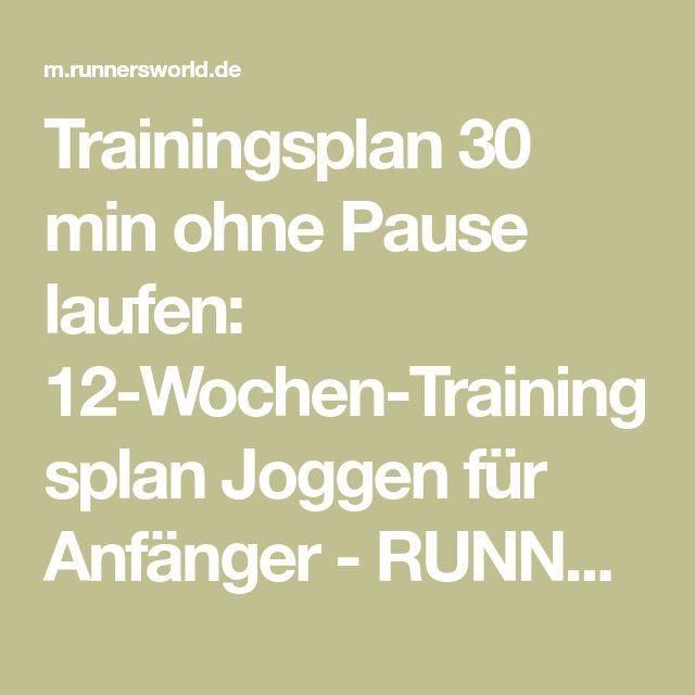Trainingsplan 30 min ohne Pause laufen: 12-Wochen-Trainingsplan Joggen für Anfänger - RUNNER'S WORLD