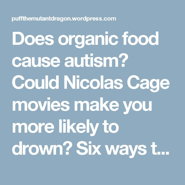Does organic food cause autism? Could Nicolas Cage movies make you more likely to drown? Six ways to misuse statistics | Puff the Mutant Dragon