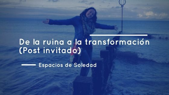 Espacios de Soledad: De la ruina a la transformación (Post invitado)