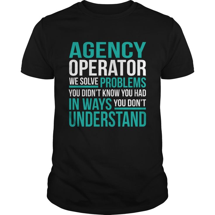 AGENCY-OPERATOR***How to ?  1. Select color  2. Click the ADD TO CART button  3. Select your Preferred Size Quantity and Color  4. CHECKOUT!   If You dont like this shirt you can use the SEARCH BOX and find the Custom Shirt with your Name!!job title