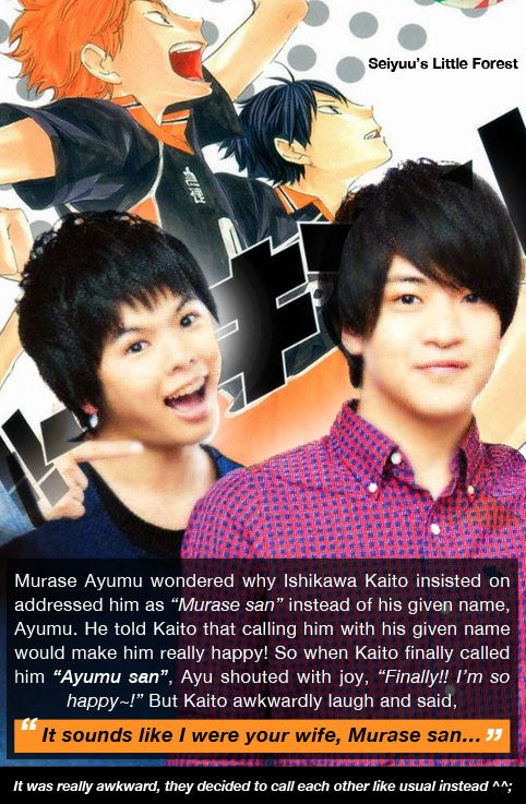 """ultracoolgirl92What might be happen when Hinata and Kageyama decide to call each other by their given name, in the future XDHinata Shouyou (CV: Murase Ayumu) - Kageyama Tobio (CV: Ishikawa Kaito) / Ayumu calls Ishikawa Kaito with""""Kaito kun"""", while Kaito calls Murase Ayumu with""""Murase san""""– Haikyuu!! Radio (I don't know what episode), audio source available on request. Please send me ask with your email address attached. Thank you! –"""