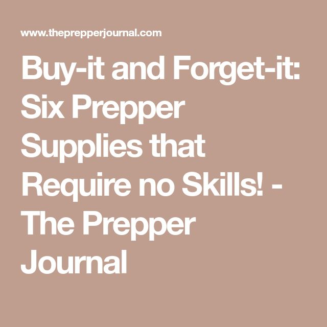 Buy-it and Forget-it: Six Prepper Supplies that Require no Skills! - The Prepper Journal