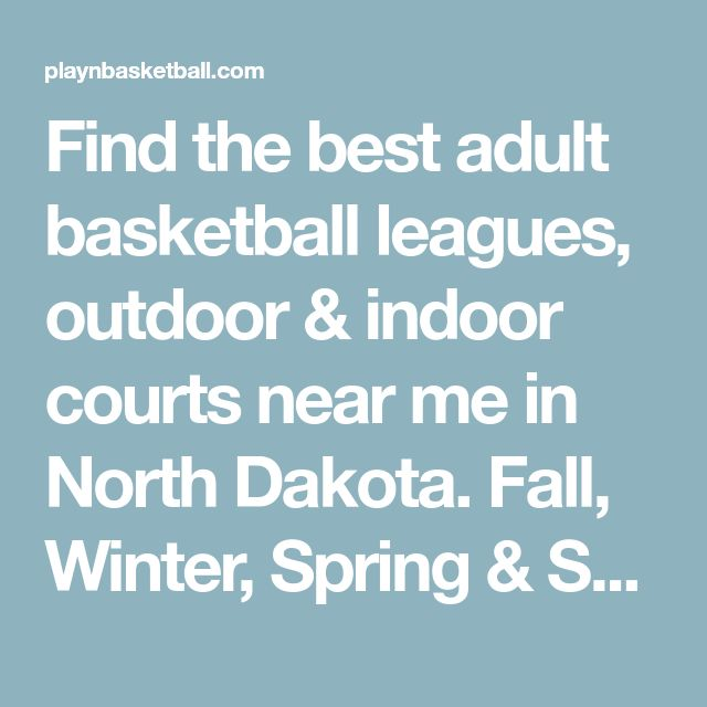 Find the best adult basketball leagues, outdoor & indoor courts near me in North Dakota. Fall, Winter, Spring & Summer 2018, mens & co-ed bball leagues in ND...