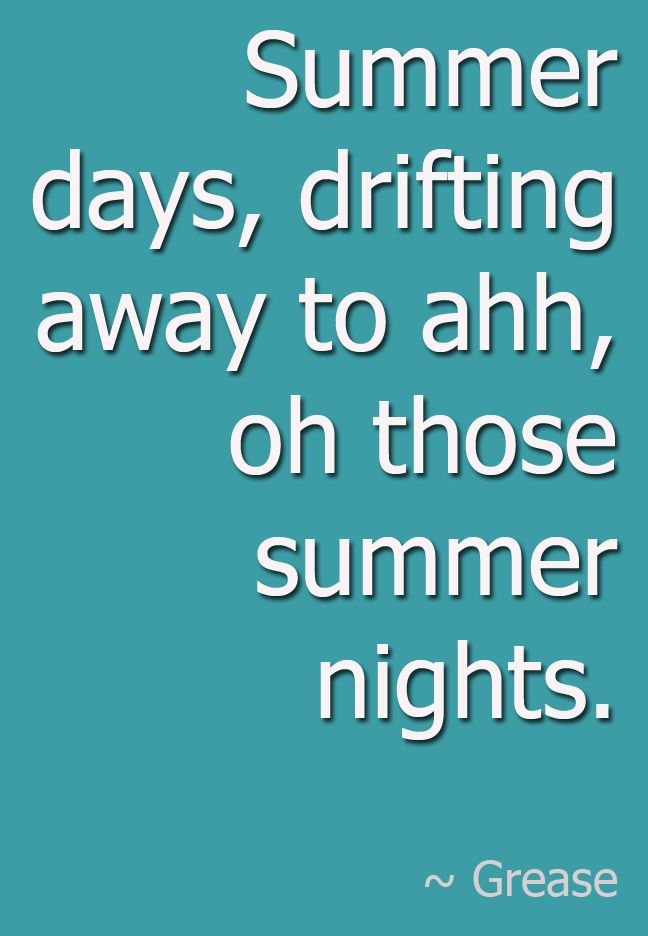 Summer days, drifting away to ahh, oh those summer nights. #Grease #Quote