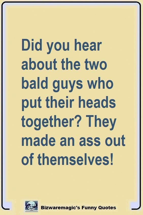 Did You Hear About The Two Bald Guys Who Put Their Heads Together