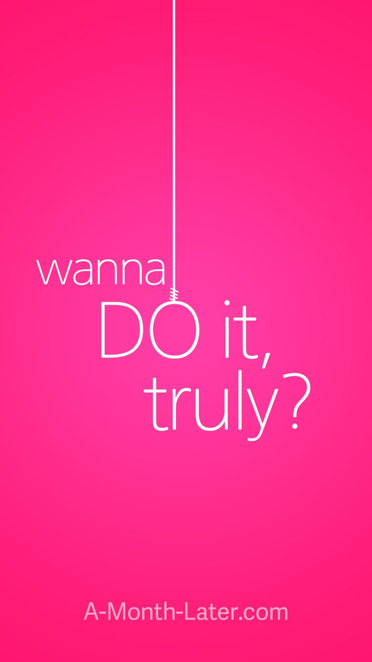 wanna DO it, truly? iPhone wallpaper from http://a-month-later.com