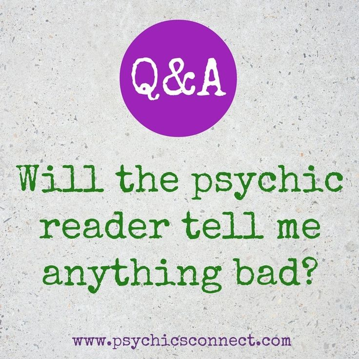 "Will the psychic reader tell me anything bad?    All our readers are carefully vetted for their sensitivity and compassion. You'll find them positive and reassuring and they make a point of leaving you feeling much better than when you rang them. If you read their profiles, you'll notice that many of them like you to feel ""lifted"" or ""enlightened"" at the end of a reading."