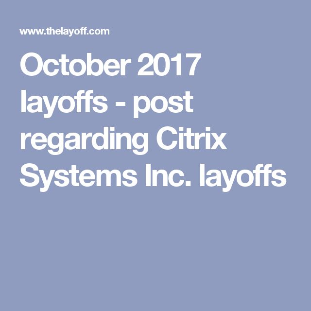 October 2017 layoffs - post regarding Citrix Systems Inc. layoffs