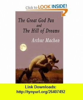 The Great God Pan And The Hill Of Dreams (9781438287751) Arthur Machen , ISBN-10: 1438287755  , ISBN-13: 978-1438287751 ,  , tutorials , pdf , ebook , torrent , downloads , rapidshare , filesonic , hotfile , megaupload , fileserve