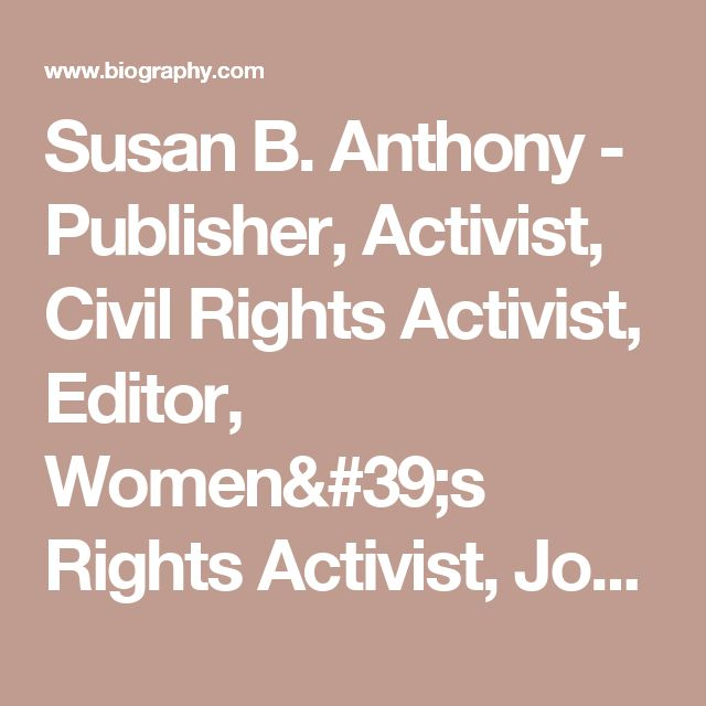 a biography of susan b anthony a womens rights activist Learn about the history of women's rights and the nineteenth amendment through these students will learn about susan b anthony and the women's movement.