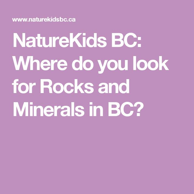 NatureKids BC: Where do you look for Rocks and Minerals in BC?