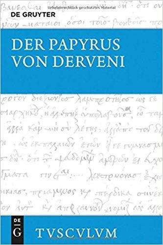 Der Papyrus von Derveni : Griechisch-deutsch / eingeleitet, übersetzt und kommentiert von Mirjam E. Kotwick ; basierend auf einem griechischen Text von Richard Janko Publicación Berlin : De Gruyter, 2017