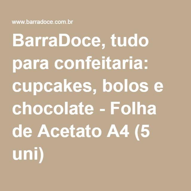 BarraDoce, tudo para confeitaria: cupcakes, bolos e chocolate - Folha de Acetato A4 (5 uni)