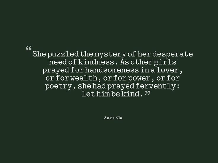 """let him be kind"""" -Anaïs Nin                                                                    ..."""