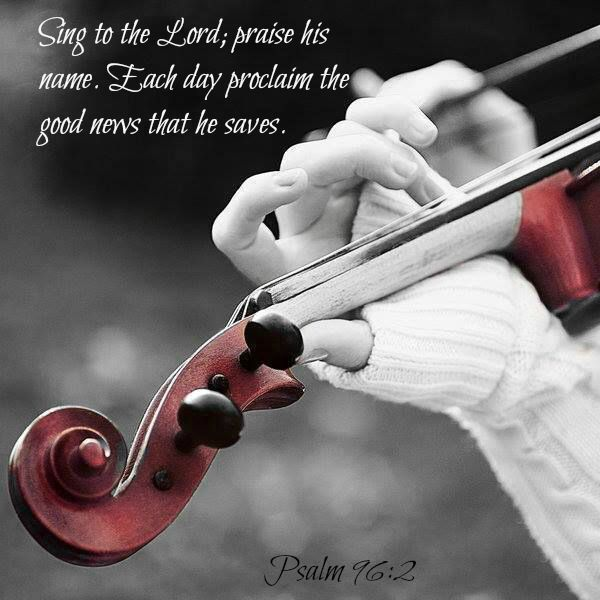 Psalm 96:2 Sing to the Lord; praise his name. Each day proclaim the good news that he saves.