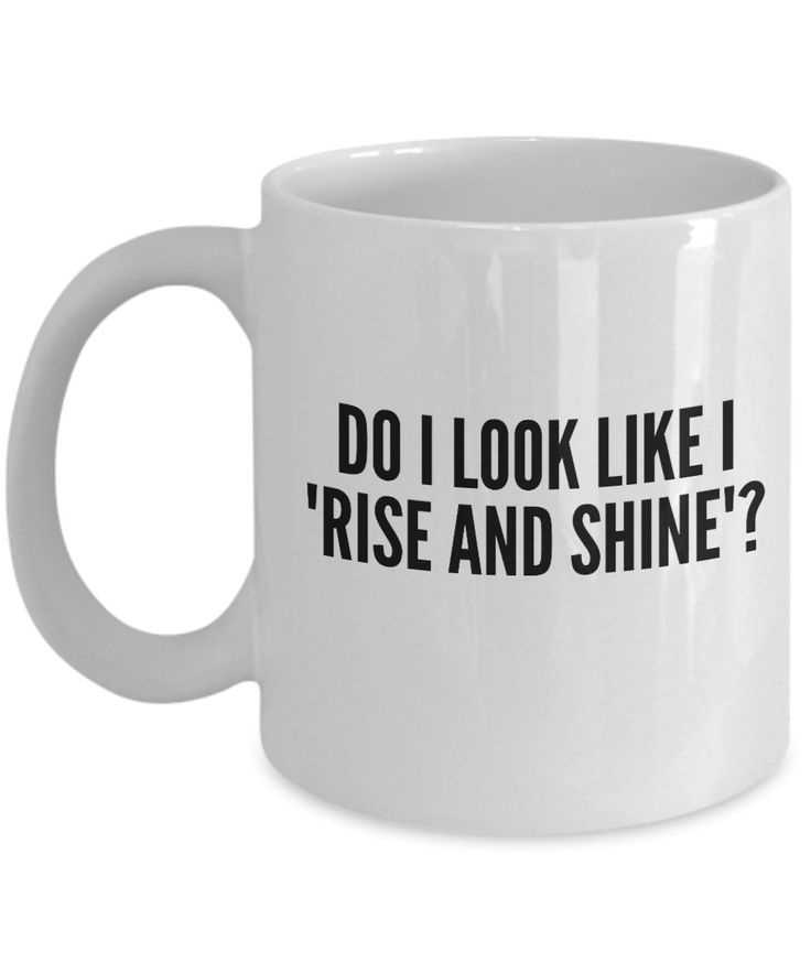 Funny Coffee Mugs Sarcasm- Sarcastic Mug -Do I Look Like I Rise and Shine -Funny Quote for work-Gift for coworker friend-white ceramic 11 oz by EwaGoods on Etsy
