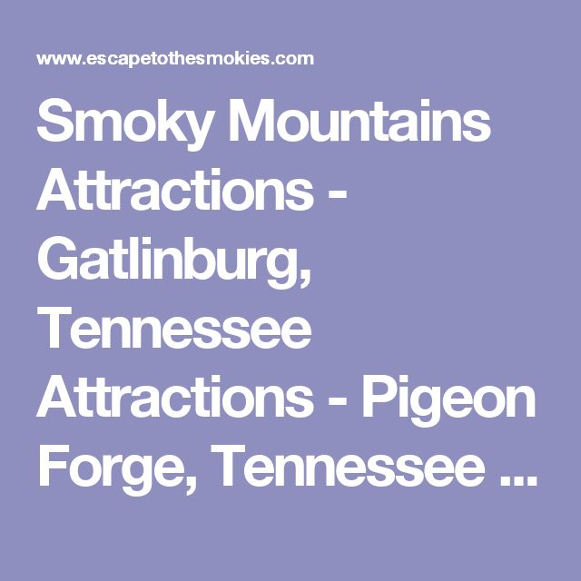 Smoky Mountains Attractions - Gatlinburg, Tennessee Attractions - Pigeon Forge, Tennessee Attractions - Sevierville, Tennessee Attractions - Townsend, Tennessee Attractions - Cherokee, North Carolina Attractions