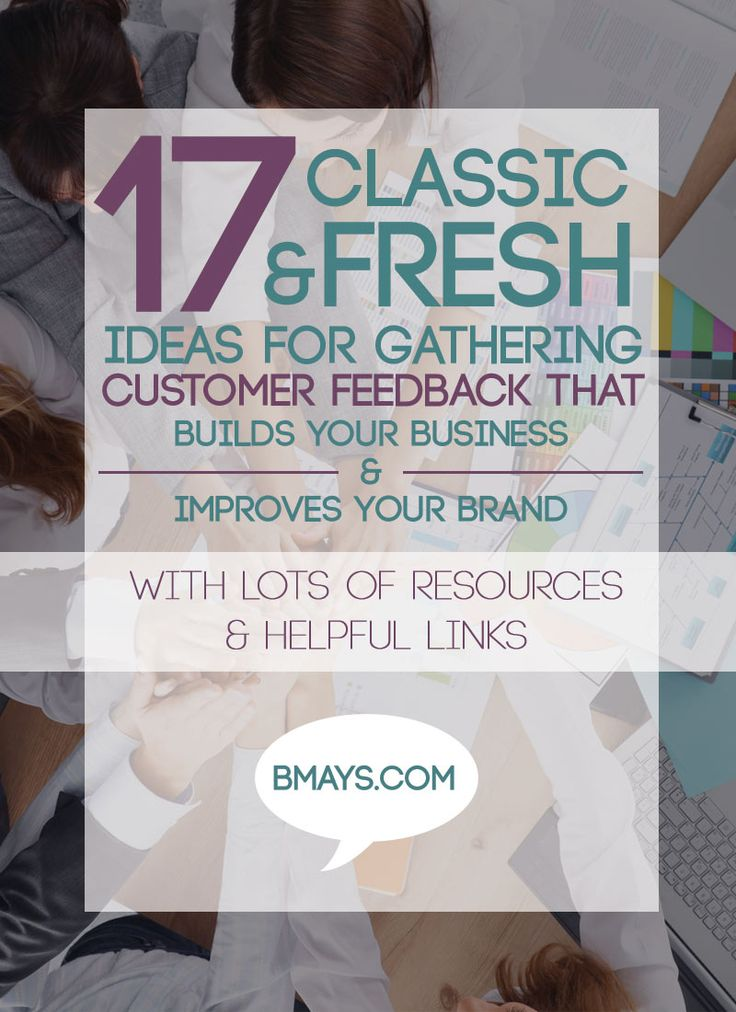 17 Classic & fresh ideas for gathering customer feedback that builds your business and improves your brand