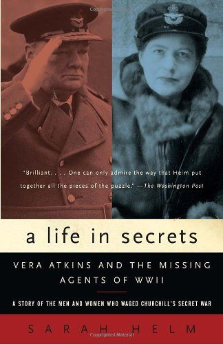 A Life in Secrets: Vera Atkins and the Missing Agents of WWII by Sarah Helm