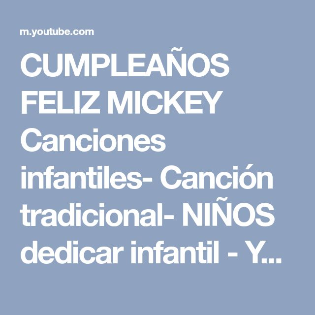 CUMPLEAÑOS FELIZ MICKEY Canciones infantiles- Canción tradicional- NIÑOS dedicar infantil - YouTube