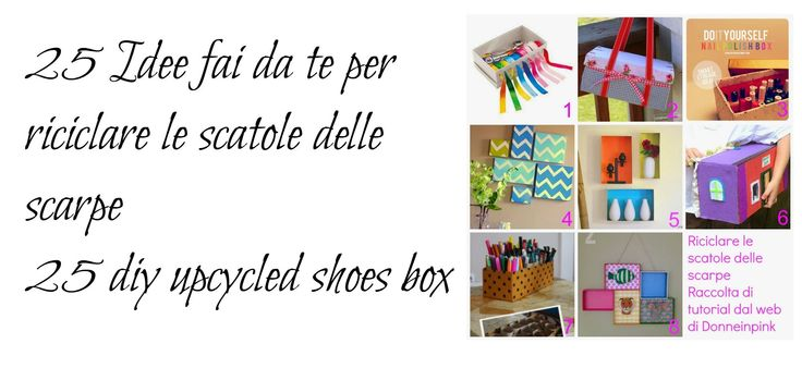 25 idee per riciclare le scatole delle scarpe - upcycled shoes boxes