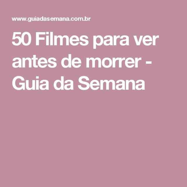 50 Filmes para ver antes de morrer - Guia da Semana