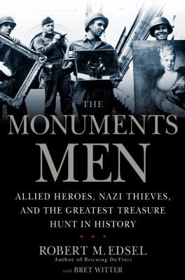 The Monument's Men: Allied Heroes, Nazi Thieves, and the Greatest Treasure Hunt in History by Robert M. Edsel.